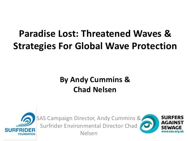 SAS Campaign Director, Andy Cummins &Surfrider Environmental Director ChadNelsenParadise Lost: Threatened Waves &Strategie...