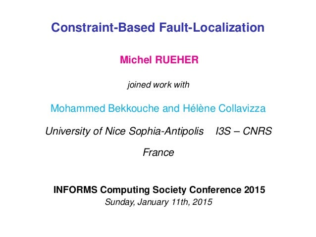 Draft Constraint-Based Fault-Localization Michel RUEHER joined work with Mohammed Bekkouche and Hélène Collavizza Universi...