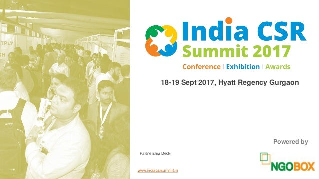 18-19 Sept 2017, Hyatt Regency Gurgaon Powered by www.indiacsrsummit.in Partnership Deck