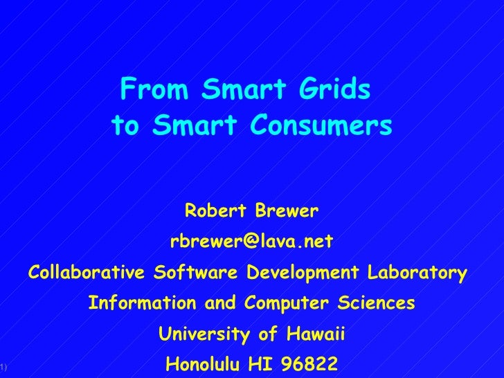 From Smart Grids  to Smart Consumers Robert Brewer [email_address] Collaborative Software Development Laboratory  Informat...