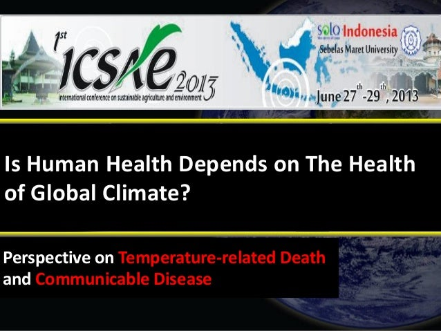 Is Human Health Depends on The Health of Global Climate? Perspective on Temperature-related Death and Communicable Disease