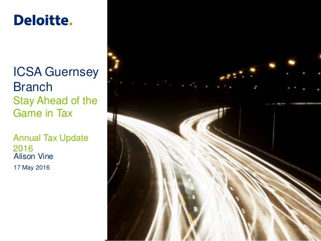 ICSA Guernsey Branch Stay Ahead of the Game in Tax Annual Tax Update 2016 Alison Vine 17 May 2016