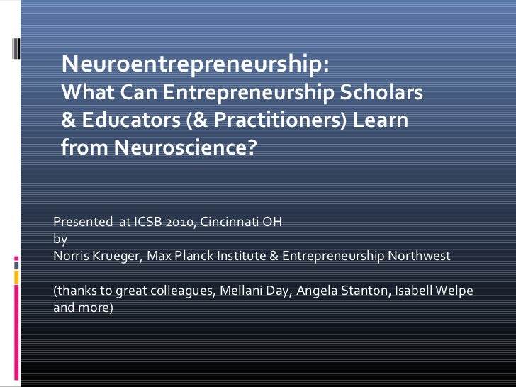 Neuroentrepreneurship: What Can Entrepreneurship Scholars & Educators (& Practitioners) Learn from Neuroscience?Presented ...