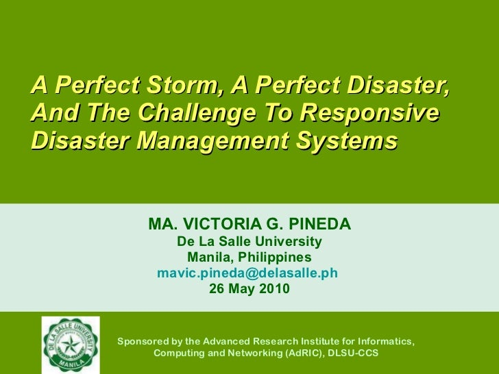A Perfect Storm, A Perfect Disaster, And The Challenge To Responsive Disaster Management Systems  MA. VICTORIA G. PINEDA D...
