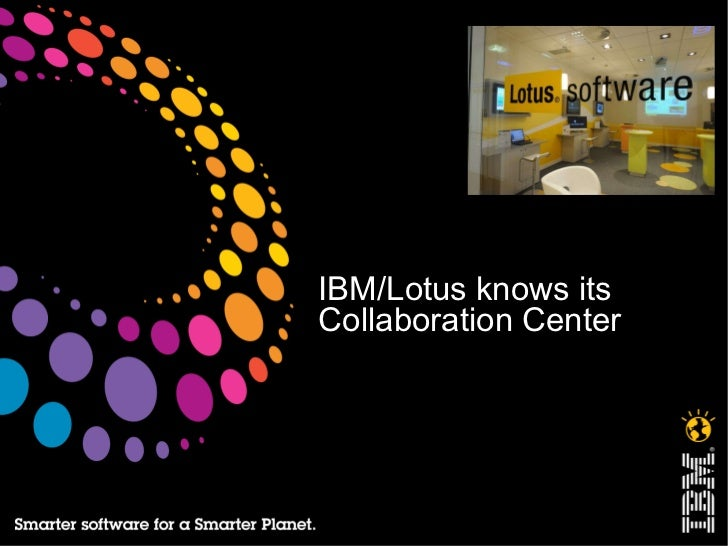 IBM/Lotus knows its  Collaboration Center