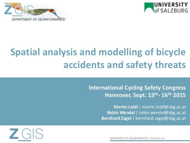 Spatial analysis and modelling of bicycle accidents and safety threats Martin Loidl | martin.loidl@sbg.ac.at Robin Wendel ...