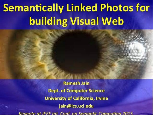 Seman&cally  Linked  Photos  for   building  Visual  Web         Ramesh  Jain   Dept.  of  Compu...