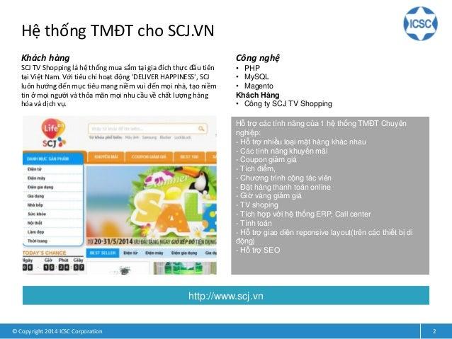 Hệ thống TMĐT cho SCJ.VN © Copyright 2014 ICSC Corporation 2 Khách hàng SCJ TV Shopping là hệ thống mua sắm tại gia đích t...