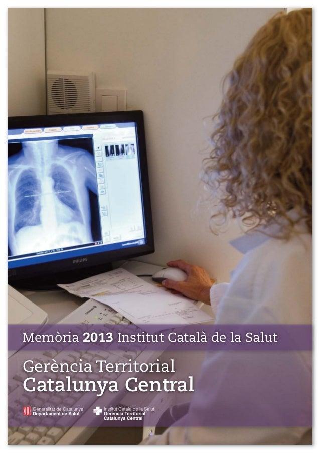 Memòria 2013 Institut Català de la Salut Gerència Territorial Catalunya Central ICS CCentral 2013 7OCT canvi de lletra_.- ...