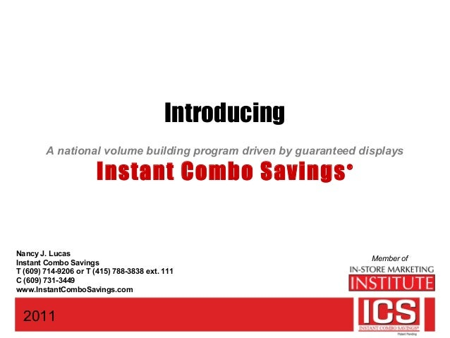 Introducing A national volume building program driven by guaranteed displays Instant Combo Savings® 2011 Member of Nancy J...