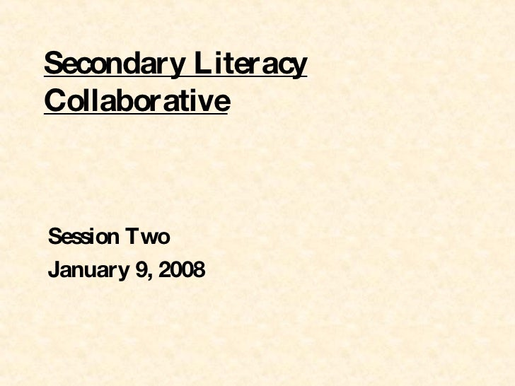 Secondary Literacy Collaborative Session Two  January 9, 2008