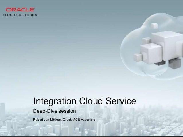 Deep-Dive session Robert van Mölken, Oracle ACE Associate Integration Cloud Service