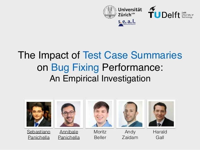 The Impact of Test Case Summaries on Bug Fixing Performance: An Empirical Investigation Sebastiano Panichella Annibale Pan...