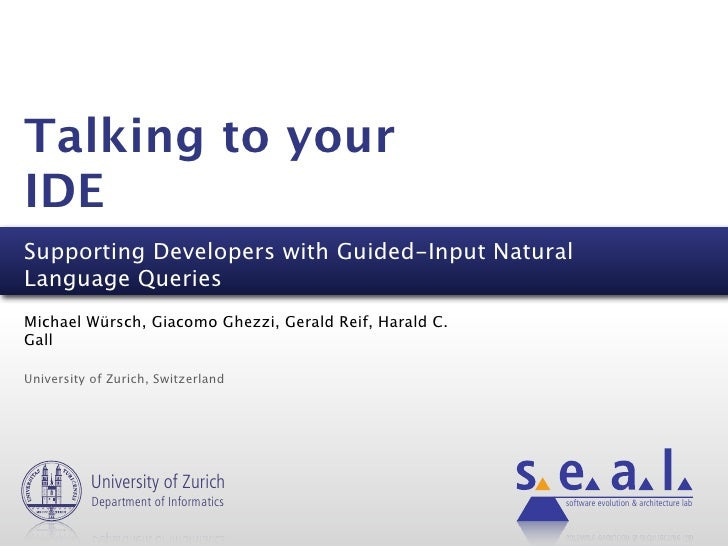Talking to your IDE Supporting Developers with Guided-Input Natural Language Queries Michael Würsch, Giacomo Ghezzi, Geral...