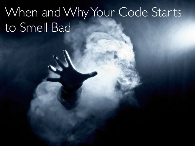 When and WhyYour Code Starts to Smell Bad