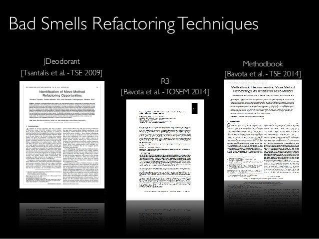 [Tsantalis et al. -TSE 2009] JDeodorant [Bavota et al. -TSE 2014] [Bavota et al. -TOSEM 2014] Methodbook R3 Bad Smells Ref...