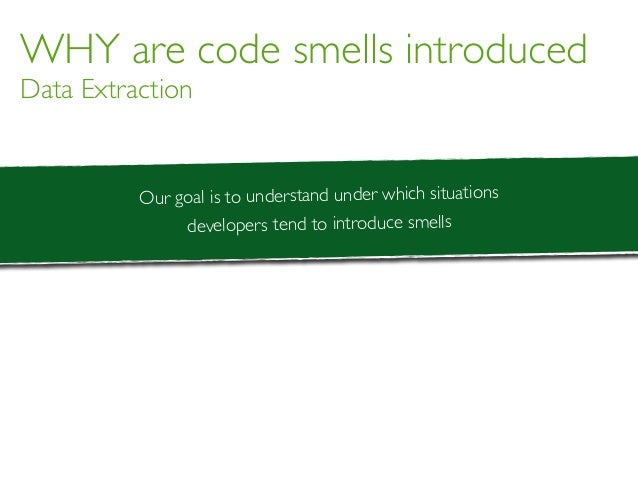 WHY are code smells introduced Data Extraction Our goal is to understand under which situations developers tend to introdu...