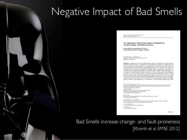 [Khomh et al. EMSE 2012] Bad Smells increase change- and fault-proneness Negative Impact of Bad Smells