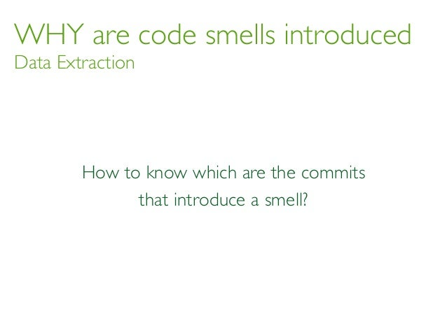 WHY are code smells introduced Data Extraction How to know which are the commits that introduce a smell?