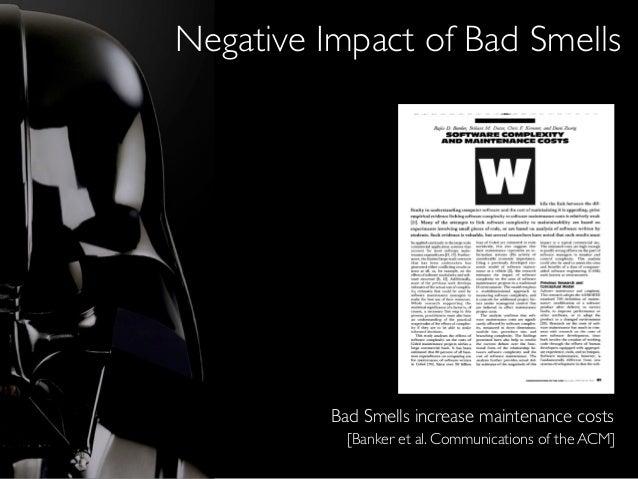 [Banker et al. Communications of the ACM] Bad Smells increase maintenance costs Negative Impact of Bad Smells