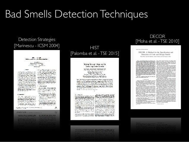 Bad Smells DetectionTechniques [Moha et al. -TSE 2010] DECOR [Palomba et al. -TSE 2015] HIST[Marinescu - ICSM 2004] Detect...