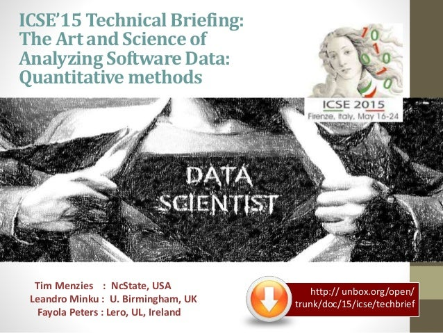 ICSE'15 TechnicalBriefing: The Art and Science of Analyzing SoftwareData: Quantitativemethods Tim Menzies : NcState, USA L...
