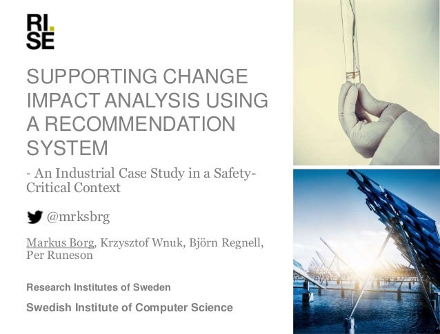 SUPPORTING CHANGE IMPACT ANALYSIS USING A RECOMMENDATION SYSTEM - An Industrial Case Study in a Safety- Critical Context @...
