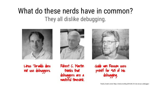 What do these nerds have in common? Linus Torvalds does not use debuggers. Thanks, Daniel Lemire! https://lemire.me/blog/2...