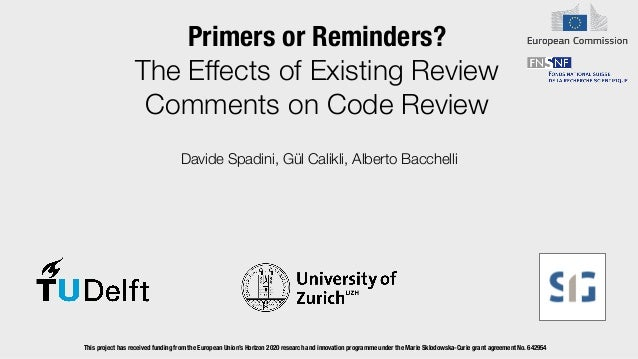 Primers or Reminders?   The Effects of Existing Review Comments on Code Review Davide Spadini, Gül Calikli, Alberto Bacche...
