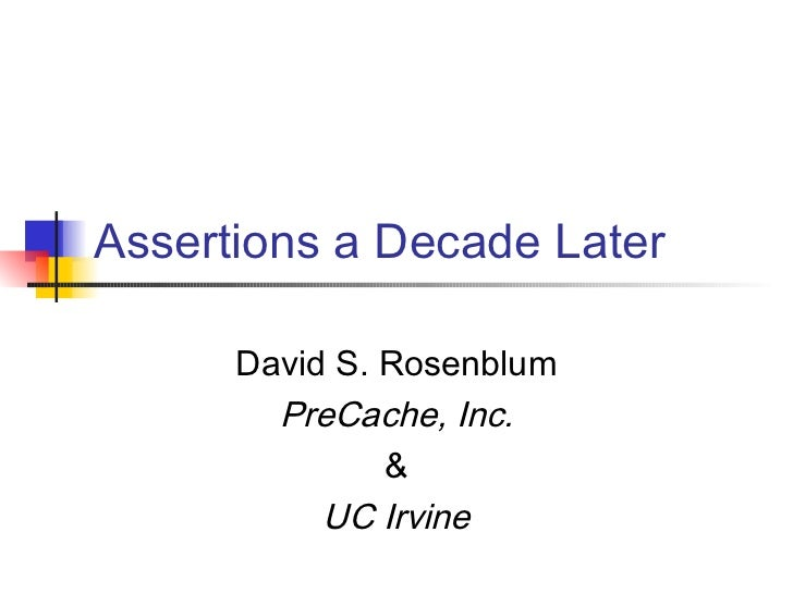Assertions a Decade Later      David S. Rosenblum        PreCache, Inc.               &           UC Irvine