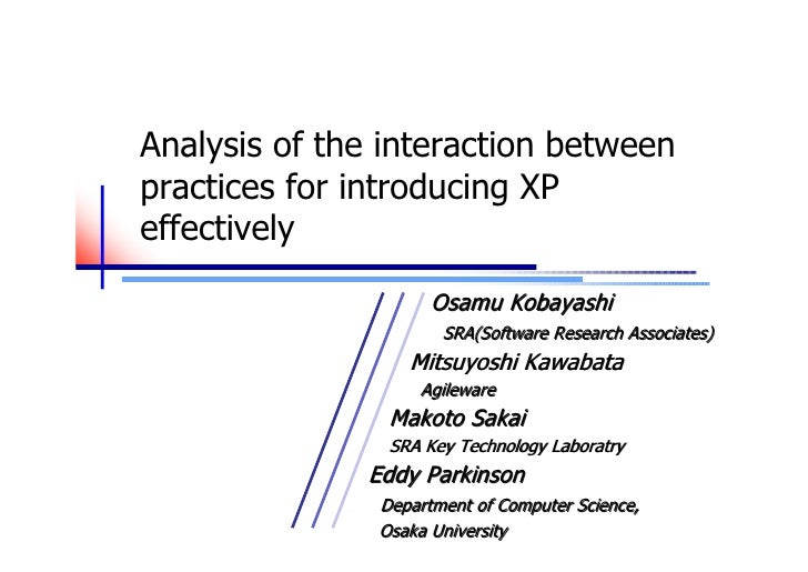 Analysis of the interaction between practices for introducing XP effectively                       Osamu Kobayashi        ...