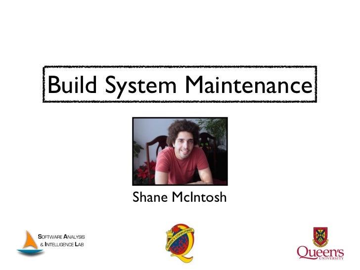 Build System Maintenance       Shane McIntosh