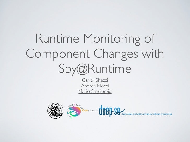 Runtime Monitoring ofComponent Changes with     Spy@Runtime         Carlo Ghezzi         Andrea Mocci        Mario Sangior...