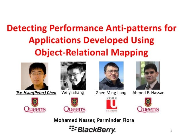 Detecting Performance Anti-patterns for Applications Developed Using Object-Relational Mapping 1 Mohamed Nasser, Parminder...