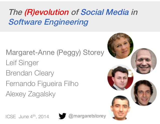 The (R)evolution of Social Media in Software Engineering! Margaret-Anne (Peggy) Storey Leif Singer Brendan Cleary Fernando...