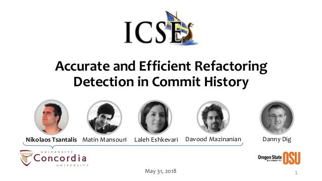 Accurate and Efficient Refactoring Detection in Commit History 1May 31, 2018 Danny DigNikolaos Tsantalis Matin Mansouri La...