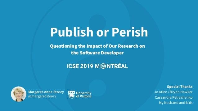 Publish or Perish Questioning the Impact of Our Research on the Software Developer Margaret-Anne Storey @margaretstorey Sp...