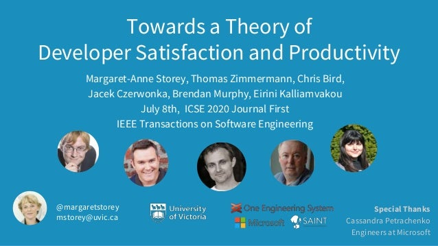 Towards a Theory of Developer Satisfaction and Productivity Margaret-Anne Storey, Thomas Zimmermann, Chris Bird, Jacek Cze...
