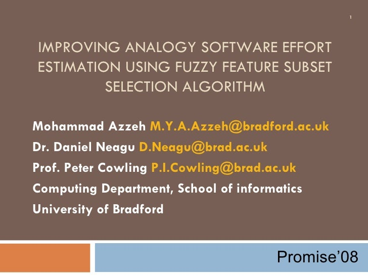 IMPROVING ANALOGY SOFTWARE EFFORT ESTIMATION USING FUZZY FEATURE SUBSET SELECTION ALGORITHM Mohammad Azzeh  [email_address...