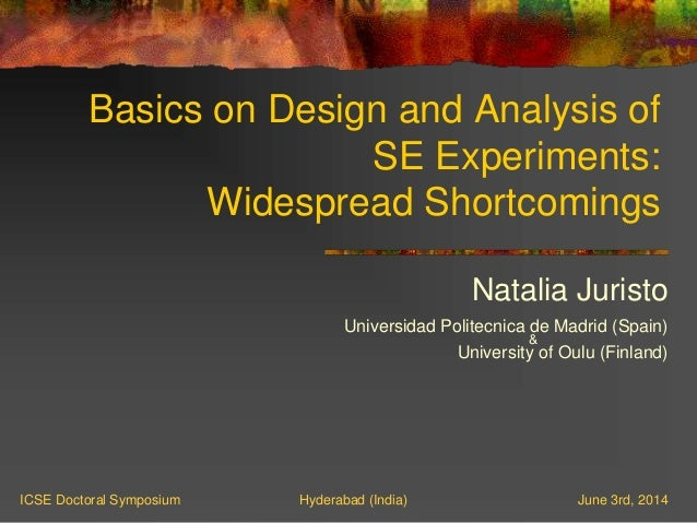 Basics on Design and Analysis of SE Experiments: Widespread Shortcomings Natalia Juristo Universidad Politecnica de Madrid...