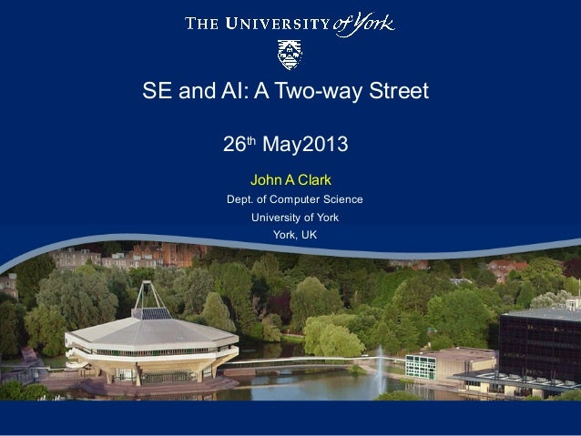SE and AI: A Two-way Street26thMay2013John A ClarkDept. of Computer ScienceUniversity of YorkYork, UK