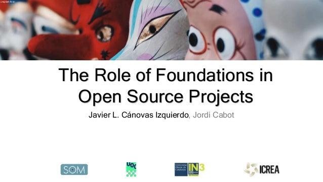 Flickr/BenNuttall The Role of Foundations in Open Source Projects Javier L. Cánovas Izquierdo, Jordi Cabot unsplash/finan