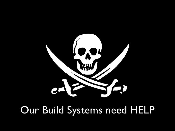 Our Build Systems need HELP             34