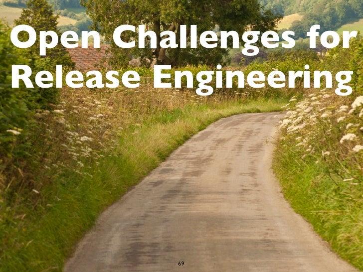 Open Challenges forRelease Engineering         69