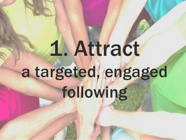 1. Attract a targeted, engaged following