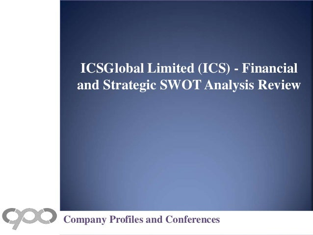 ICSGlobal Limited (ICS) - Financial and Strategic SWOT Analysis Review Company Profiles and Conferences