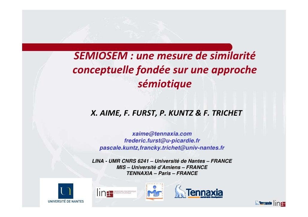 SEMIOSEM : une mesure de similarité conceptuelle fondée sur une approche              sémiotique     X. AIME, F. FURST, P....