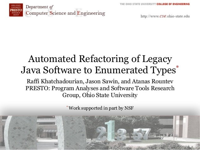Automated Refactoring of Legacy Java Software to Enumerated Types* Raffi Khatchadourian, Jason Sawin, and Atanas Rountev P...