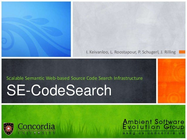 I. Keivanloo, L. Roostapour, P. Schugerl, J. Rilling Scalable Semantic Web-based Source Code Search Infrastructure SE-Code...