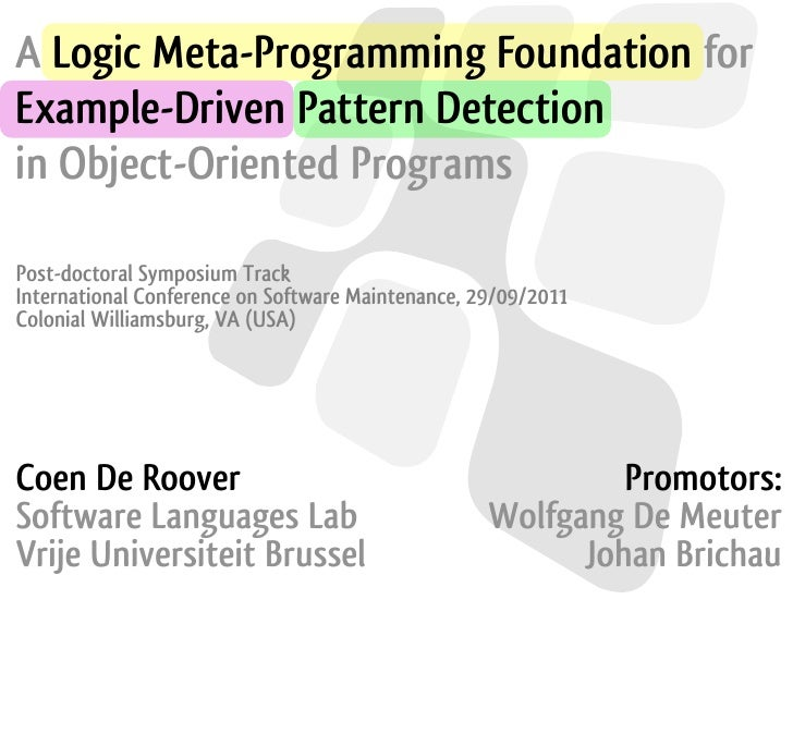 A Logic Meta-Programming Foundation forExample-Driven Pattern Detectionin Object-Oriented ProgramsPost-doctoral Symposium ...